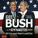 Die Bush Dynastie: Die Gier nach Macht und Geld Hörbuch von Torsten Metzger Gesprochen von: Stefan Lehnen