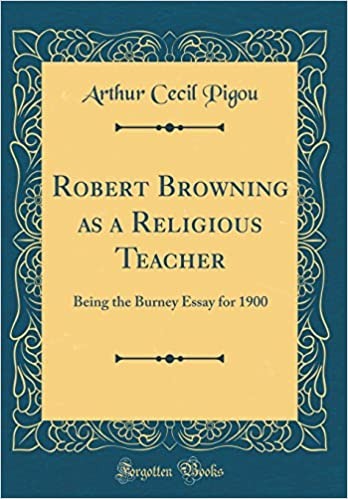 Robert Browning As A Religious Teacher Being The Burney Essay For  Robert Browning As A Religious Teacher Being The Burney Essay For   Classic Reprint Arthur Cecil Pigou  Amazoncom Books