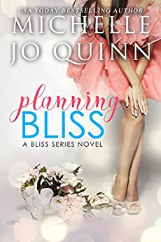 Planning Bliss (Bliss Series Book 1) by [Quinn, Michelle Jo]