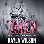 Taken: Short Stories of Her First Time | Kayla Wilson