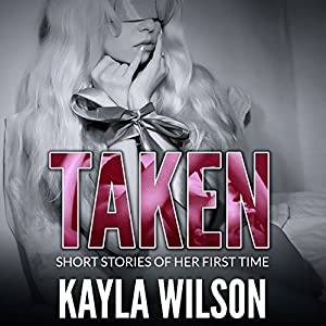 Taken: Short Stories of Her First Time Audiobook
