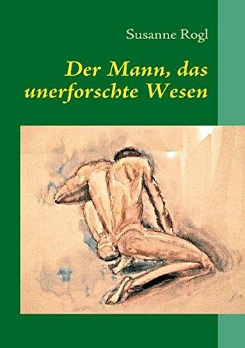 Der Mann, das unerforschte Wesen: Die Entstehung des Rollenbildes: Mann