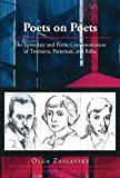 Poets on Poets: The Epistolary and Poetic Communication of Tsvetaeva, Pasternak, and Rilke (Middlebury Studies in Russian Language and Literature)