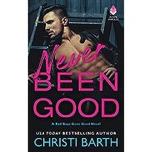 Never Been Good: A Bad Boys Gone Good Novel