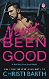 Never Been Good: A Bad Boys Gone Good Novel