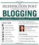 The Huffington Post Complete Guide to Blogging, Huffington Post Editors, 1439105006