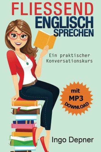 Fließend Englisch sprechen (mit MP3 Audio-Datei): Ein praktischer Konversationskurs Taschenbuch – 18. März 2016 Ingo Depner 153061337X Language Foreign Language Study