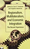 Regionalism, Multilateralism, and Economic Integration, Stephen Woolcock, Gary P. Sampson, 9280810839