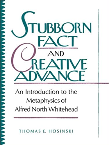 Stubborn Fact and Creative Advance: An Introduction to the ...