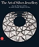 img - for The Art of Silver Jewellery: From the Minorities of China, The Golden Triangle, Mongolia and Tibet book / textbook / text book