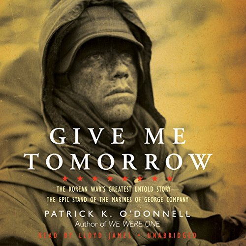 Give Me Tomorrow: The Korean War's Greatest Untold Story—The Epic Stand of the Marines of George Company Audiobook [Free Download by Trial] thumbnail