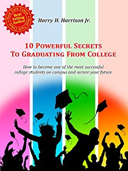 10 Powerful Secrets to Graduating From College by [Harrison Jr, Harry H]