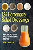 Enjoy An Endless Variety Of Healthy And Delicious Salad Dressing! Homemade salad dressings are healthier and cheaper than packaged ones. Think about it, why buy salad dressing when you can make yours, quickly and easily with everyday ingredients in y...