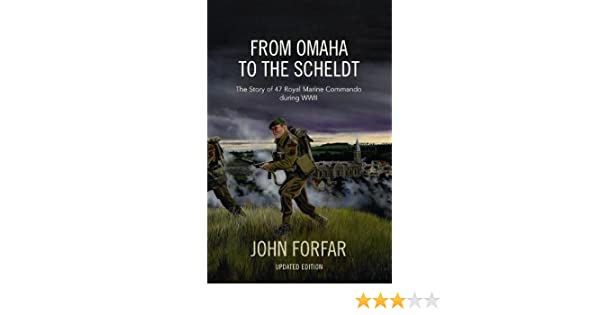 From Omaha to the Scheldt: The Story of 47 Royal Marine Commando during WWII (Updated Edition)