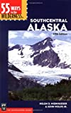 55 Ways to the Wilderness in Southcentral Alaska, Helen Nienhueser and John Wolfe, 0898867916
