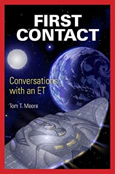 First Contact: Conversations with an ET by [Moore, Tom T.]