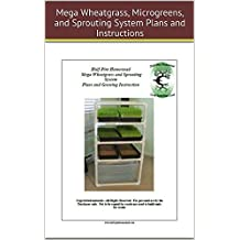 HPH Mega Wheatgrass, Microgreens, and Sprouting System Plans and Growing Instructions (Half-Pint Homestead Plans and Instructions Book 12)