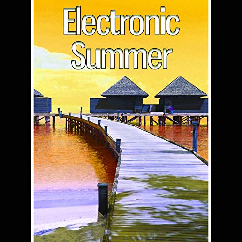 Electronic Summer - Positive Vibes, Easy Listening, Sunshine, Chill Out Music, Summer Solstice, Chill Tone