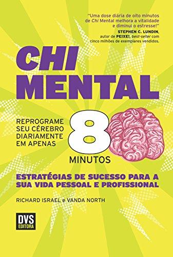 Chi Mental: Reprograme seu cérebro diariamente em apenas 8 minutos