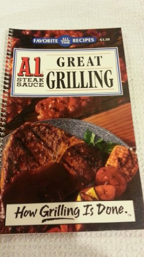a1-steak-sauce-great-grilling-a1-nabisco-inc-favorite-all-time-recipes-how-grilling-is-done