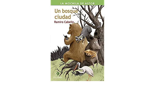 Amazon.com: Un bosque ciudad (La mochila de Astor. Serie verde) (Spanish Edition) eBook: Ramiro Cabello, Maribel Lechuga González: Kindle Store