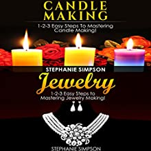 Candle Making & Jewelry: 1-2-3 Easy Steps to Mastering Candle Making! & 1-2-3 Easy Steps to Mastering Jewelry Making! Audiobook by Stephanie Simpson Narrated by Millian Quinteros
