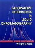 Laboratory Experiments in Liquid Chromatography, William V. Willis, 0849301777