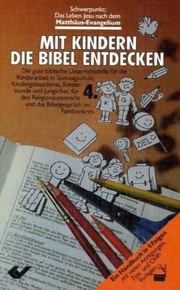 Mit Kindern die Bibel entdecken: Schwerpunkt Matthäus-Evangelium