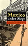 Mexico under Siege : Popular Resistance to Presidential Despotism, Hodges, Donald and Gandy, Ross, 1842771256