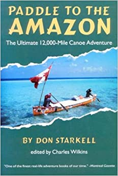 Paddle to the Amazon: The Ultimate 12, 000 Mile Canoe Adventure