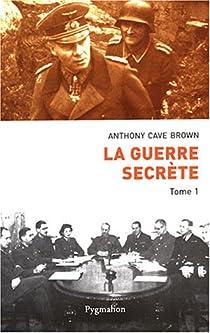 La guerre secrète, le rempart des mensonges. Tome1 : Origines des moyens spéciaux et premières victoires alliées par Brown