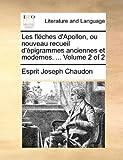 Les Fléches D'Apollon, Ou Nouveau Recueil D'Épigrammes Anciennes et Modernes, Esprit Joseph Chaudon, 1140686216