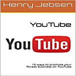 YouTube: 10 Ways to Promote Your Fitness Business on YouTube | Henry Jebsen