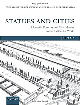 Book Statues and Cities: Honorific Portraits and Civic Identity in the Hellenistic World (Oxford Studies in Ancient Culture and Representation) (Oxford Studies in Ancient Culture and Representation)