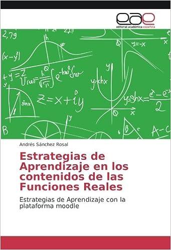 Estrategias de Aprendizaje en los contenidos de las Funciones Reales: Estrategias de Aprendizaje con la plataforma moodle: Amazon.es: Andrés Sánchez Rosal: ...