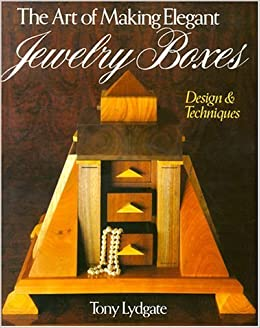 The Art Of Making Elegant Jewelry Boxes: Design & Techniques December 31, 1996