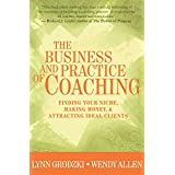 Business and Practice of Coaching: Finding Your Niche Making Money And Attracting Ideal Clients