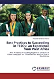 Best Practices to Succeeding in TESOL: an Experience from West Africa: New Practices in Teaching English to Speakers of Other Languages: an Evidence from Burkina Faso in West Africa
