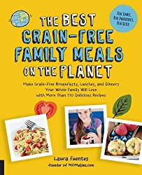 The Best Grain-Free Family Meals on the Planet: Make Grain-Free Breakfasts, Lunches, and Dinners Your Whole Family Will Love with More Than 170 Delicious Recipes (Best on the Planet)