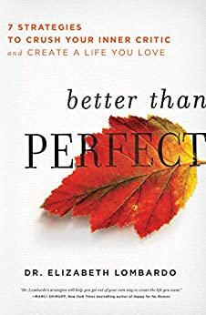 Better than Perfect: 7 Strategies to Crush Your Inner Critic and Create a Life You Love by [Lombardo, Elizabeth]