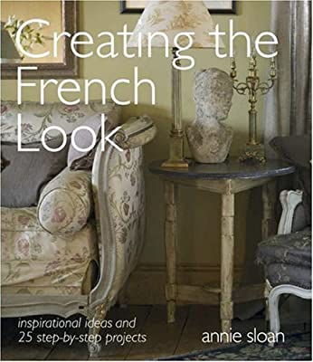 Creating the French Look: Inspirational Ideas and 25 Step-By-Step Projects from Cico