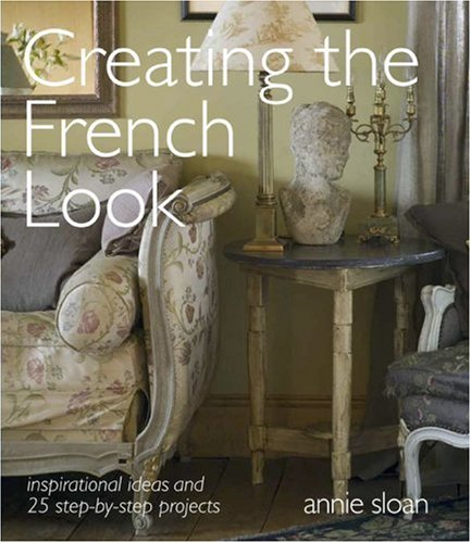 Creating the French Look: Inspirational Ideas and 25 Step-by-step Projects by Brand: Cico