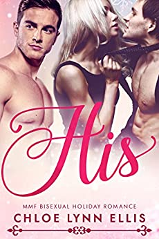 His: MMF Bisexual Holiday Menage Romance by [Ellis, Chloe Lynn]