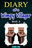 Minecraft: Diary of a Wimpy Villager (Book 2): (An unofficial Minecraft book)