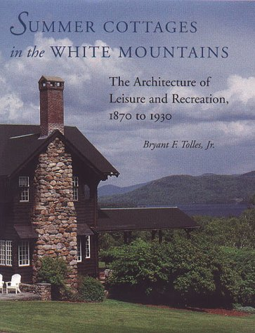 Summer Cottages in the White Mountains: The Architecture of Leisure and Recreation, 1870 to 1930