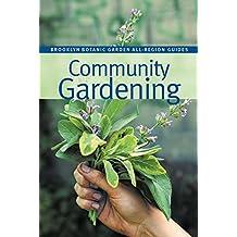Community Gardening (Brooklyn Botanic Garden All-Region Guide)