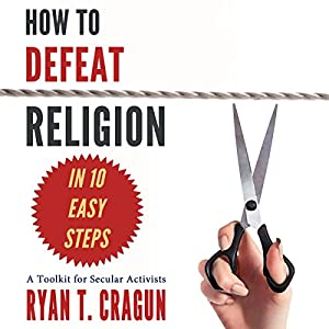 How to Defeat Religion in 10 Easy Steps Audiobook