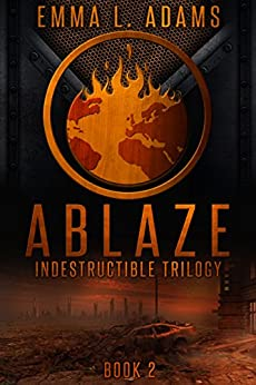Ablaze (Indestructible Trilogy Book 2) by [Adams, Emma L.]