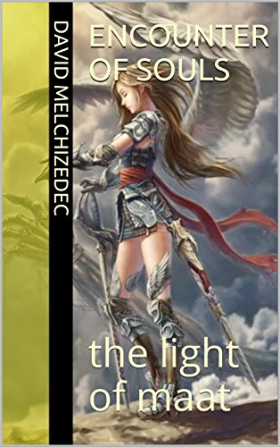 Encounter of souls: the light of maat (Escape from the matrix Book 1)