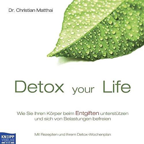 detox-your-life-wie-sie-ihren-krper-beim-entgiften-untersttzen-und-sich-von-belastungen-befreien-mit-rezepten-und-ihrem-detox-wochenplan